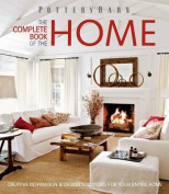 Pottery Barn the Complete Book of the Home