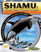 Shamu: The 1st Killer Whale in Captivity (Famous Firsts