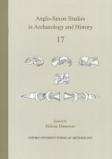 Anglo-Saxon Studies in Archaeology and History Volume 17
