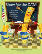 Show Me the Data! Data-Based Instructional Decisions Made Simple and Easy