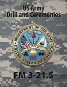 Drill and Ceremonies FM 3-21.5