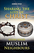 Sharing the Love of Christ with Your Muslim Neighbour