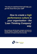 How to Create a High Performance Culture in Your Organisation - The 'Lean Thinking Company ' Way.