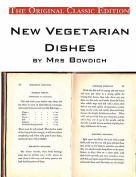 New Vegetarian Dishes, by Mrs Bowdich - The Original Classic Edition