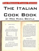 The Italian Cook Book, by Mrs Maria Gentile - The Original Classic Edition