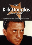 The Kirk Douglas Handbook - Everything You Need to Know about Kirk Douglas