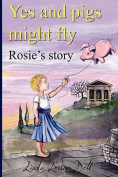 Yes, and Pigs Might Fly. Rosie's Story