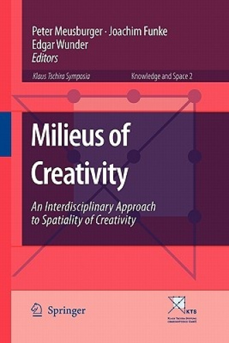 Milieus of Creativity: An Interdisciplinary Approach to Spatiality of