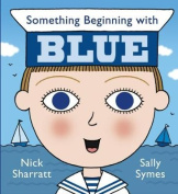 Something Beginning with Blue. Nick Sharratt, Sally Symes [Board Book]