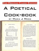 A Poetical Cook-Book, by Maria J Moss - The Original Classic Edition