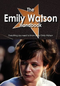 The Emily Watson Handbook - Everything You Need to Know about Emily Watson