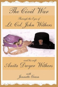 The Civil War Through the Eyes of LT Col John Withers and His Wife, Anita Dwyer Withers