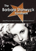The Barbara Stanwyck Handbook - Everything You Need to Know about Barbara Stanwyck