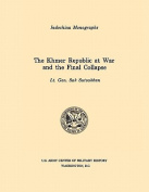 The Khmer Republic at War and the Final Collapse