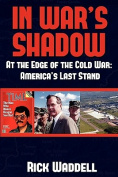 In War's Shadow at the Edge of the Cold War