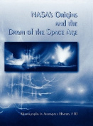 NASA's Origins and the Dawn of the Space Age. Monograph in Aerospace History, No. 10, 1998