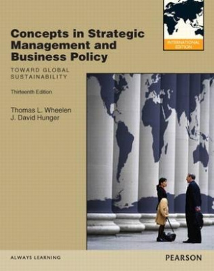 Concepts in Strategic Management and Business Policy: Toward Global Sustainability: International Version