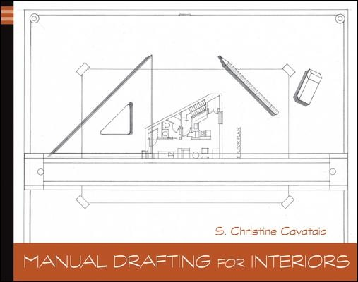 Manual Drafting for Interiors by Christine Cavataio.