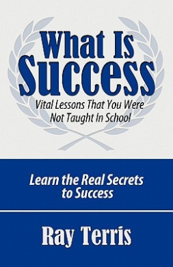 What Is Success?: Vital Lessons That You Were Not Taught in School