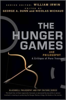 The Hunger Games and Philosophy: A Critique of Pure Treason (The Blackwell Philosophy and Pop Culture Series)