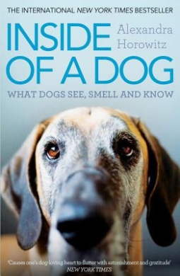 Inside of a Dog: What Dogs See, Smell, and Know