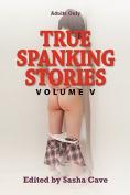 True Spanking Stories, Volume V