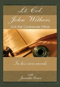 LT Col John Withers, Civil War Confederate Officer, in His Own Words