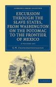 Excursion Through the Slave States, from Washington on the Potomac to the Frontier of Mexico 2 Volume Set