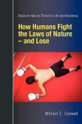 How Humans Fight the Laws of Nature and Lose