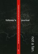 Not a Fan Follower's Journal