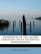 Experiences of the Higher Christian Life in the Baptist Denomination