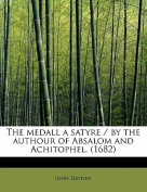The Medall a Satyre / By the Authour of Absalom and Achitophel.
