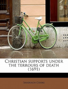 Christian Supports Under the Terrours of Death