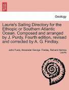 Laurie's Sailing Directory for the Ethiopic or Southern Atlantic Ocean. Composed and Arranged by J. Purdy. Fourth Edition, Revised and Corrected by A. G. Findlay.