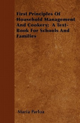 First Principles of Household Management and Cookery; A Text-Book for Schools and Families