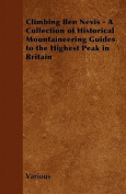 Climbing Ben Nevis - A Collection of Historical Mountaineering Guides to the Highest Peak in Britain