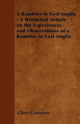 A Rambler in East Anglia - A Historical Article on the Experiences and Observations of a Rambler in East Anglia