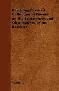 Rambling Poems a Collection of Poems on the Experiences and Observations of the Rambler