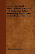 A Traveller on the West Coast of America - A Historical Article Describing the Scenery of West Coast America