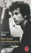 Bob Dylan: Une Biographie [FRE]