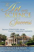 The Art and Science of Success, Proven Strategies from Today's Leading Experts