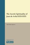 The Ascetic Spirituality of Juan de Avila (1499-1569)