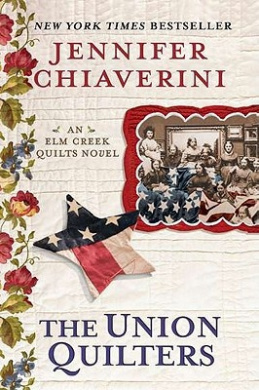 The Union Quilters: An Elm Creek Quilts Novel,