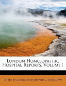 London Homoeopathic Hospital Reports, Volume I