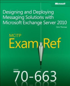 Exam Ref 70-663 Designing and Deploying Messaging Solutions with Microsoft Exchange Server 2010