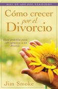 Como Crecer Por el Divorcio [Spanish]