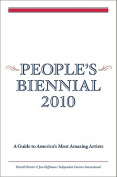 People's Biennial 2010 - a Guide to America's Most Amazing Artists