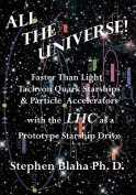 All the Universe! Faster Than Light Tachyon Quark Starships &Particle Accelerators with the Lhc as a Prototype Starship Drive