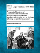 A Manual of the Laws of Massachusetts in Relation to Manufacturing Corporations