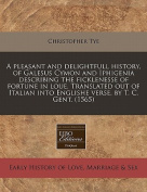 A Pleasant and Delightfull History, of Galesus Cymon and Iphigenia Describing the Ficklenesse of Fortune in Loue. Translated Out of Italian Into Englishe Verse, by T. C. Gent.